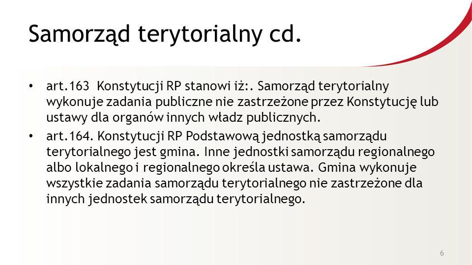 Samorząd terytorialny cd. art.163 Konstytucji RP stanowi iż:. Samorząd terytorialny wykonuje zadania publiczne nie zastrzeżone przez Konstytucję lub u