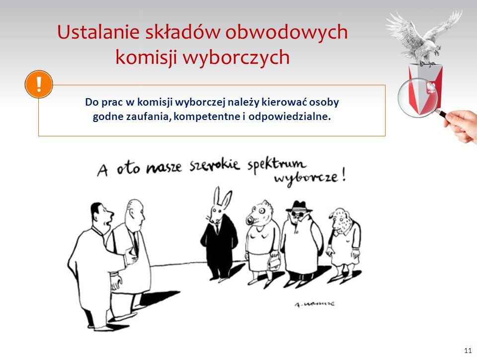 Ustalanie składów obwodowych komisji wyborczych Do prac w komisji wyborczej należy kierować osoby godne zaufania, kompetentne i odpowiedzialne.
