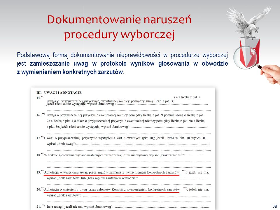 Dokumentowanie naruszeń procedury wyborczej Podstawową formą dokumentowania nieprawidłowości w procedurze wyborczej jest zamieszczanie uwag w protokole wyników głosowania w obwodzie z wymienieniem konkretnych zarzutów.