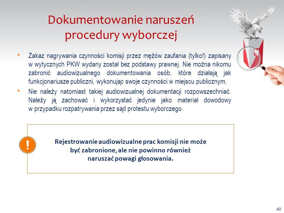 Dokumentowanie naruszeń procedury wyborczej Zakaz nagrywania czynności komisji przez mężów zaufania (tylko!) zapisany w wytycznych PKW wydany został bez podstawy prawnej.