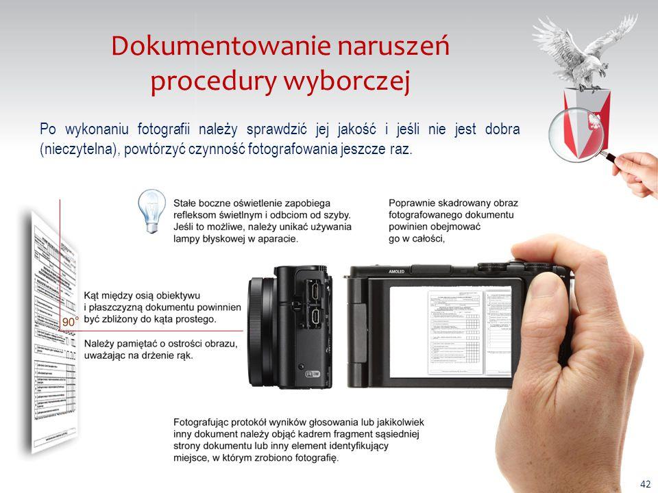 Dokumentowanie naruszeń procedury wyborczej Po wykonaniu fotografii należy sprawdzić jej jakość i jeśli nie jest dobra (nieczytelna), powtórzyć czynność fotografowania jeszcze raz.