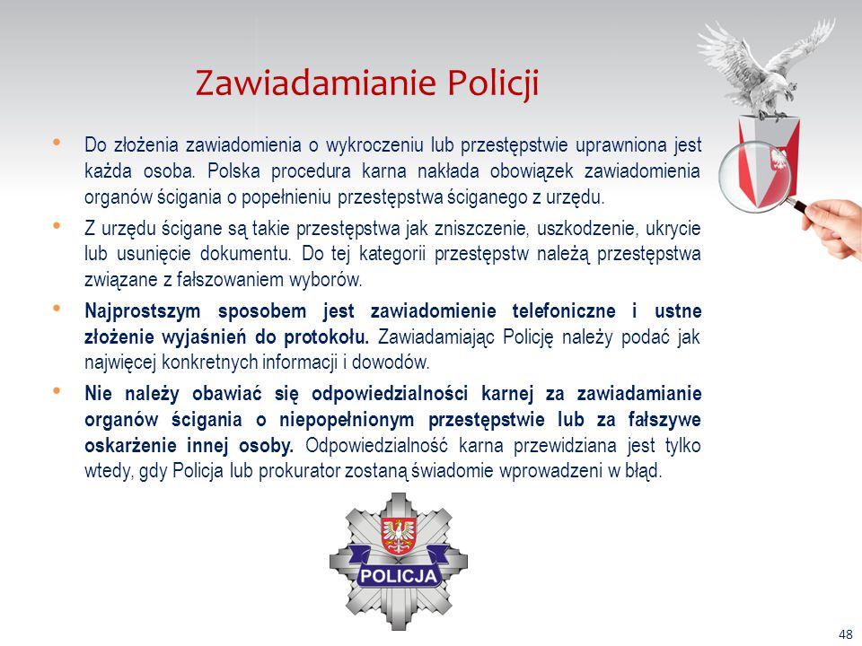 Zawiadamianie Policji Do złożenia zawiadomienia o wykroczeniu lub przestępstwie uprawniona jest każda osoba.