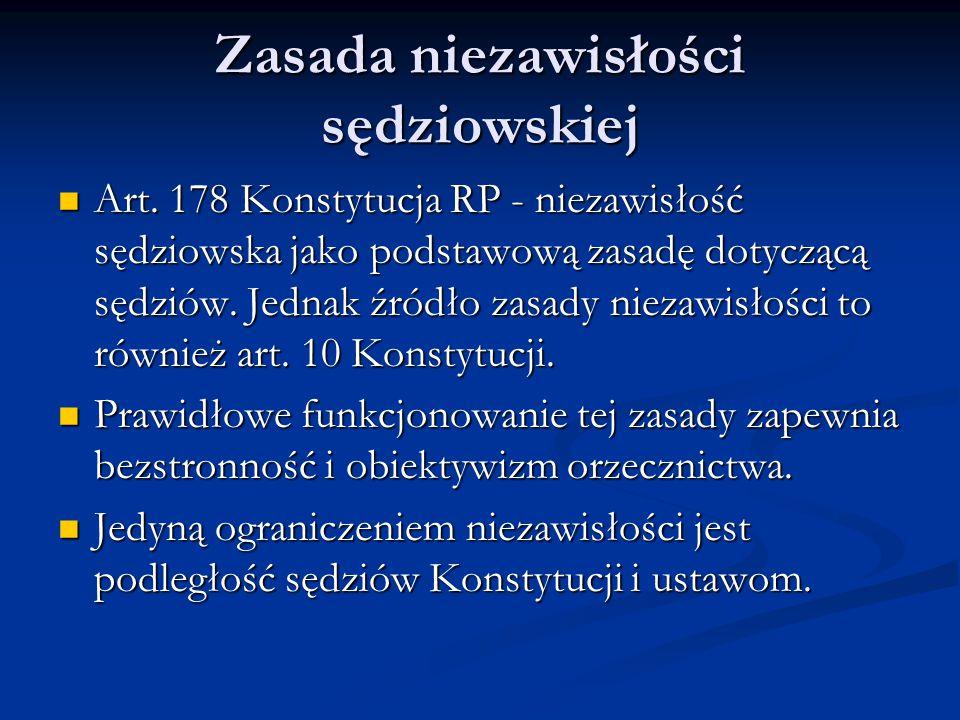 Zasada niezawisłości sędziowskiej Art. 178 Konstytucja RP - niezawisłość sędziowska jako podstawową zasadę dotyczącą sędziów. Jednak źródło zasady nie