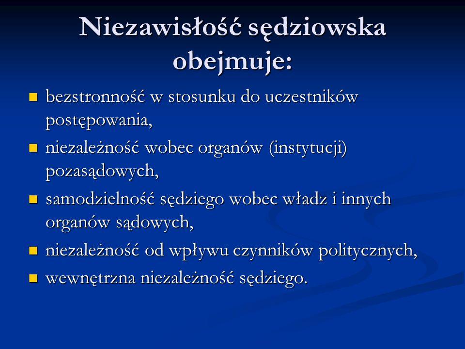 Niezawisłość sędziowska obejmuje: bezstronność w stosunku do uczestników postępowania, bezstronność w stosunku do uczestników postępowania, niezależno