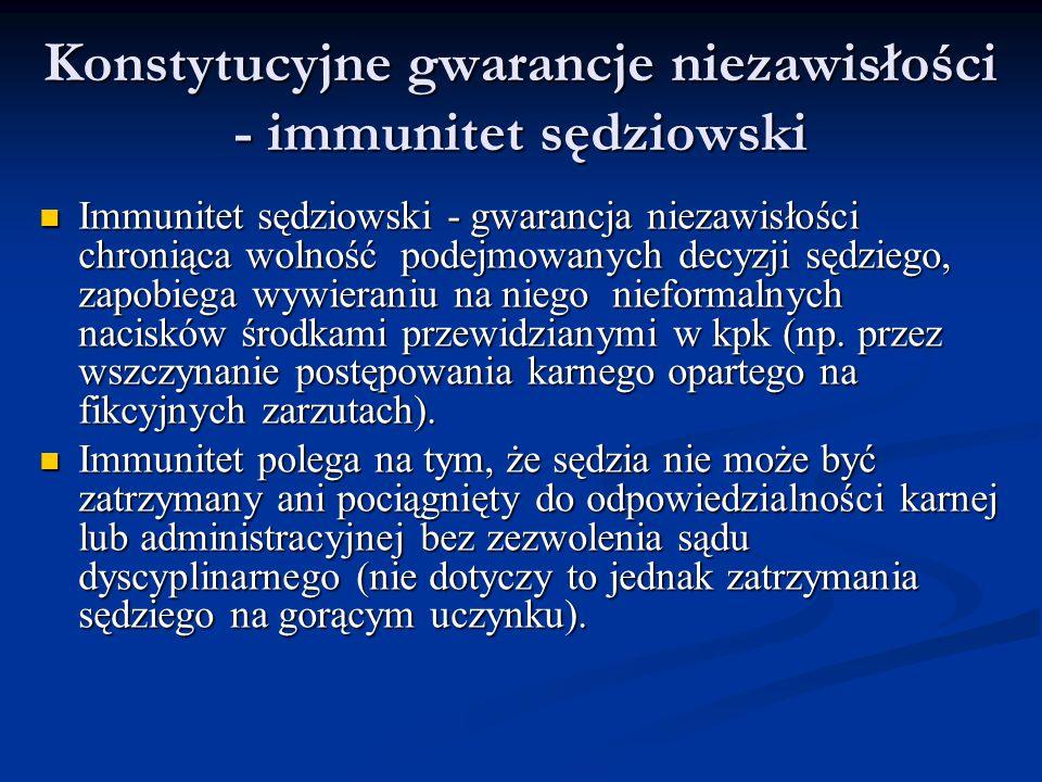 Konstytucyjne gwarancje niezawisłości - immunitet sędziowski Immunitet sędziowski - gwarancja niezawisłości chroniąca wolność podejmowanych decyzji sę