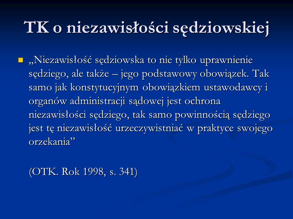 """TK o niezawisłości sędziowskiej """"Niezawisłość sędziowska to nie tylko uprawnienie sędziego, ale także – jego podstawowy obowiązek. Tak samo jak konsty"""