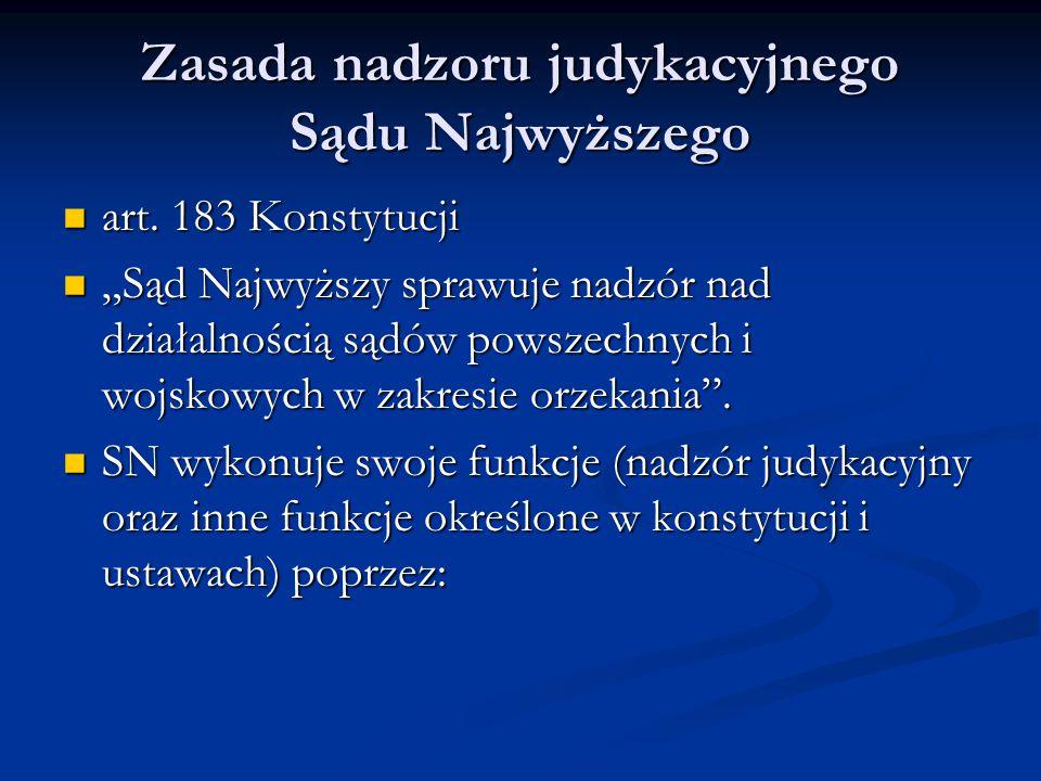 """Zasada nadzoru judykacyjnego Sądu Najwyższego art. 183 Konstytucji art. 183 Konstytucji """"Sąd Najwyższy sprawuje nadzór nad działalnością sądów powszec"""