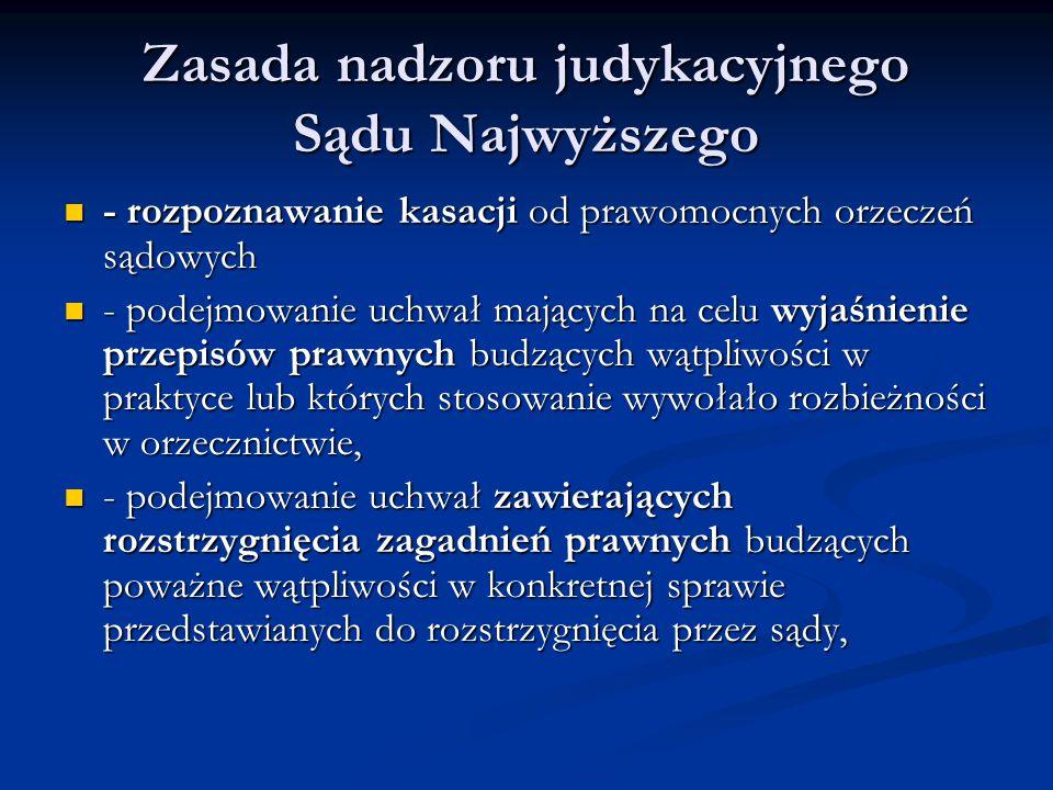 Zasada nadzoru judykacyjnego Sądu Najwyższego - rozpoznawanie kasacji od prawomocnych orzeczeń sądowych - rozpoznawanie kasacji od prawomocnych orzecz