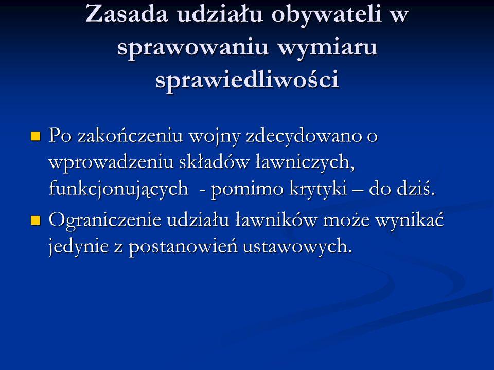 Zasada udziału obywateli w sprawowaniu wymiaru sprawiedliwości Po zakończeniu wojny zdecydowano o wprowadzeniu składów ławniczych, funkcjonujących - p