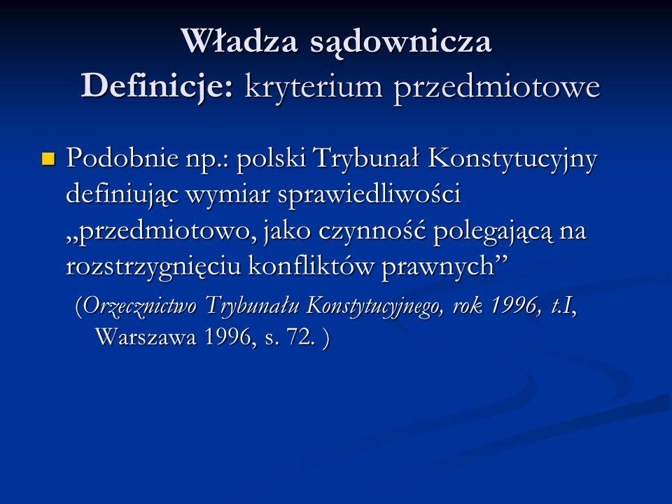 """Władza sądownicza Definicje: kryterium przedmiotowe Podobnie np.: polski Trybunał Konstytucyjny definiując wymiar sprawiedliwości """"przedmiotowo, jako"""