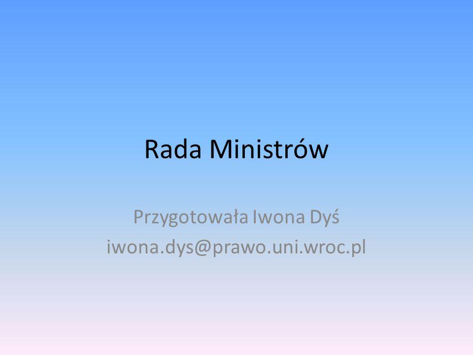 Rada Ministrów Przygotowała Iwona Dyś iwona.dys@prawo.uni.wroc.pl