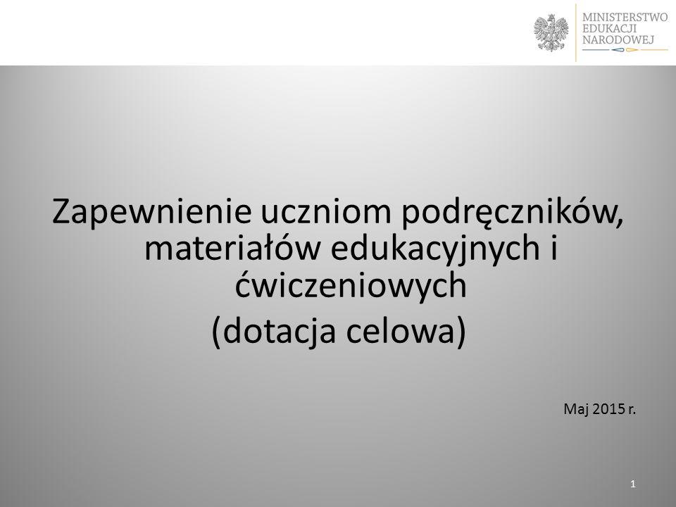 Zapewnienie uczniom podręczników, materiałów edukacyjnych i ćwiczeniowych (dotacja celowa) Maj 2015 r. 1