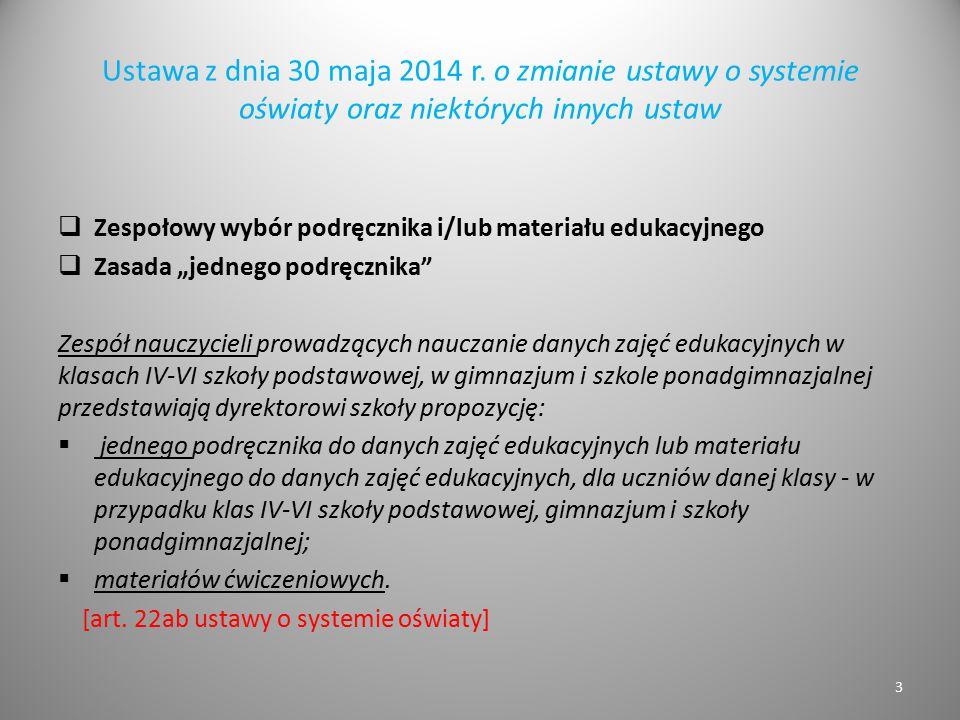 Ustawa z dnia 30 maja 2014 r. o zmianie ustawy o systemie oświaty oraz niektórych innych ustaw  Zespołowy wybór podręcznika i/lub materiału edukacyjn