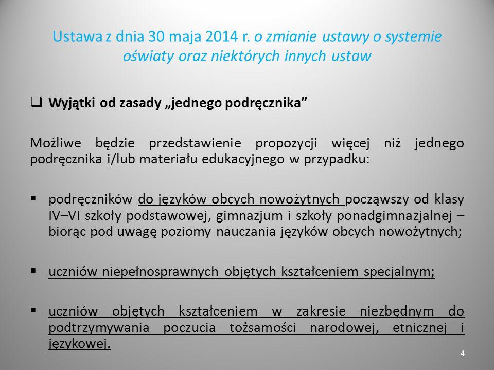 """Ustawa z dnia 30 maja 2014 r. o zmianie ustawy o systemie oświaty oraz niektórych innych ustaw  Wyjątki od zasady """"jednego podręcznika"""" Możliwe będzi"""