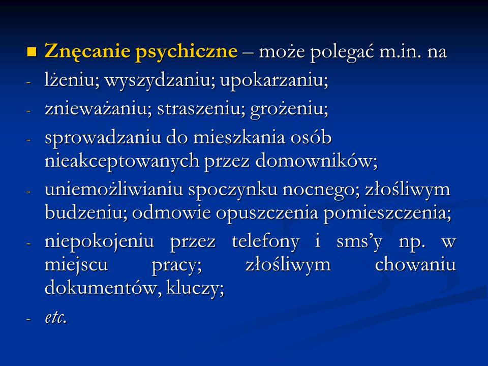 Znęcanie psychiczne – może polegać m.in. na Znęcanie psychiczne – może polegać m.in. na - lżeniu; wyszydzaniu; upokarzaniu; - znieważaniu; straszeniu;