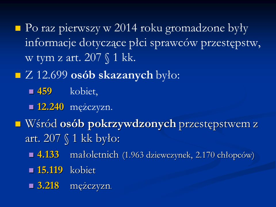 Po raz pierwszy w 2014 roku gromadzone były informacje dotyczące płci sprawców przestępstw, w tym z art. 207 § 1 kk. Z 12.699 osób skazanych było: 459