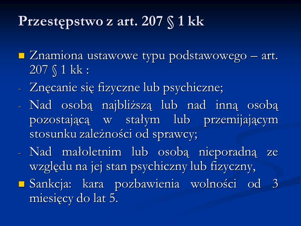 Przestępstwo z art. 207 § 1 kk Znamiona ustawowe typu podstawowego – art. 207 § 1 kk : Znamiona ustawowe typu podstawowego – art. 207 § 1 kk : - Znęca