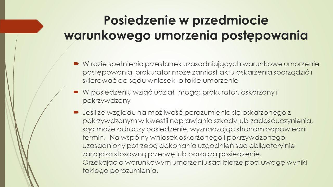 Posiedzenie w przedmiocie warunkowego umorzenia postępowania  W razie spełnienia przesłanek uzasadniających warunkowe umorzenie postępowania, prokura