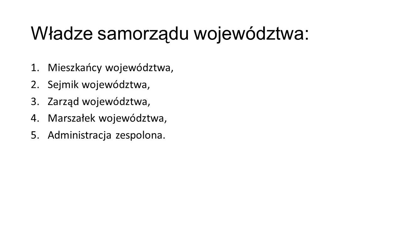 Władze samorządu województwa: 1.Mieszkańcy województwa, 2.Sejmik województwa, 3.Zarząd województwa, 4.Marszałek województwa, 5.Administracja zespolona.