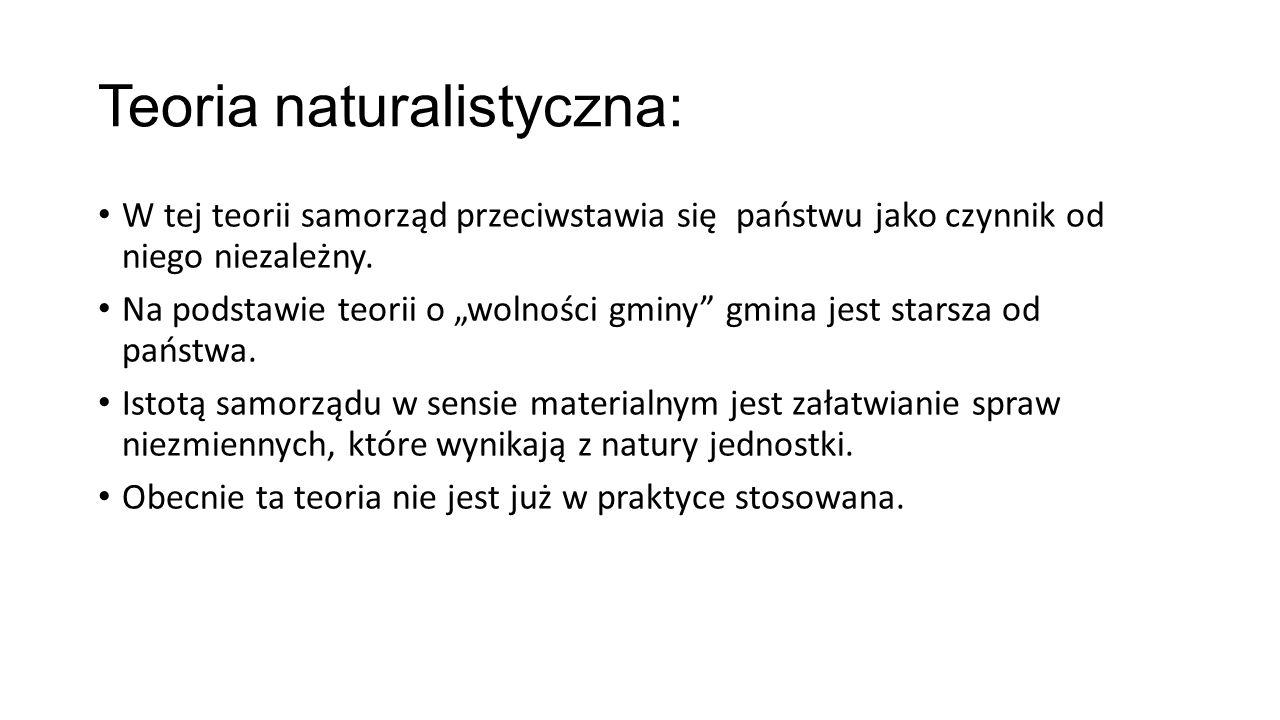 Teoria naturalistyczna: W tej teorii samorząd przeciwstawia się państwu jako czynnik od niego niezależny.