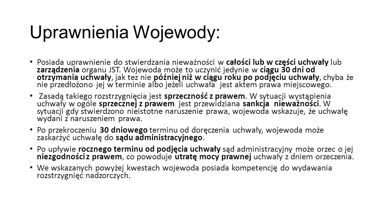 Uprawnienia Wojewody: Posiada uprawnienie do stwierdzania nieważności w całości lub w części uchwały lub zarządzenia organu JST.