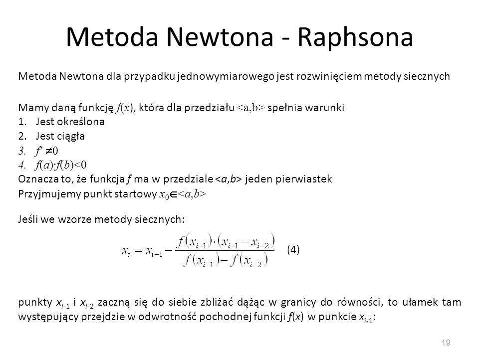 Metoda Newtona - Raphsona 19 Metoda Newtona dla przypadku jednowymiarowego jest rozwinięciem metody siecznych Mamy daną funkcję f(x ), która dla przed