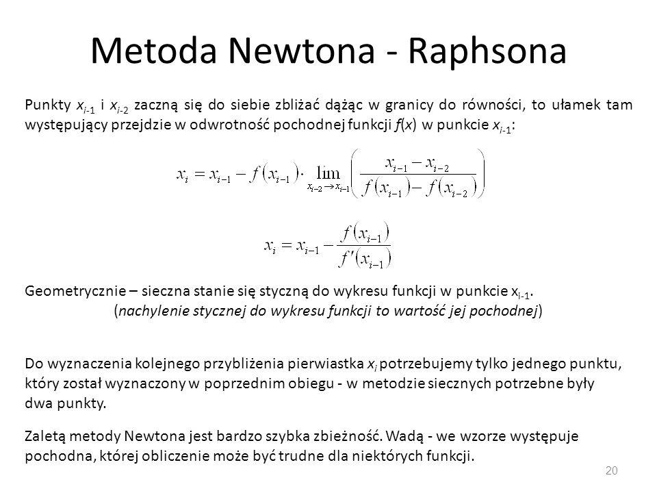 Metoda Newtona - Raphsona 20 Punkty x i-1 i x i-2 zaczną się do siebie zbliżać dążąc w granicy do równości, to ułamek tam występujący przejdzie w odwr