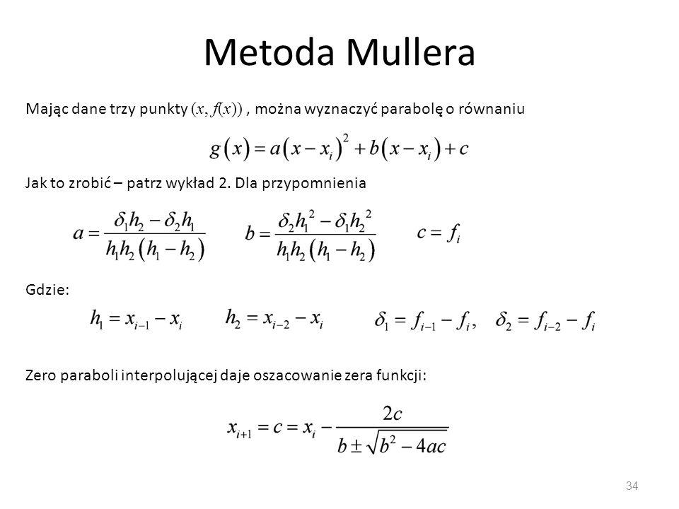 Metoda Mullera 34 Mając dane trzy punkty (x, f(x)), można wyznaczyć parabolę o równaniu Jak to zrobić – patrz wykład 2. Dla przypomnienia Gdzie: Zero