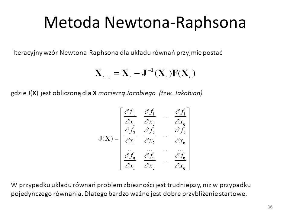 Metoda Newtona-Raphsona 36 Iteracyjny wzór Newtona-Raphsona dla układu równań przyjmie postać gdzie J(X) jest obliczoną dla X macierzą Jacobiego (tzw.