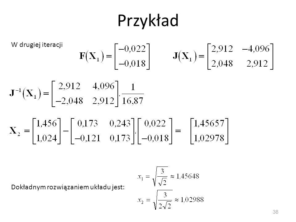 Przykład 38 W drugiej iteracji Dokładnym rozwiązaniem układu jest: