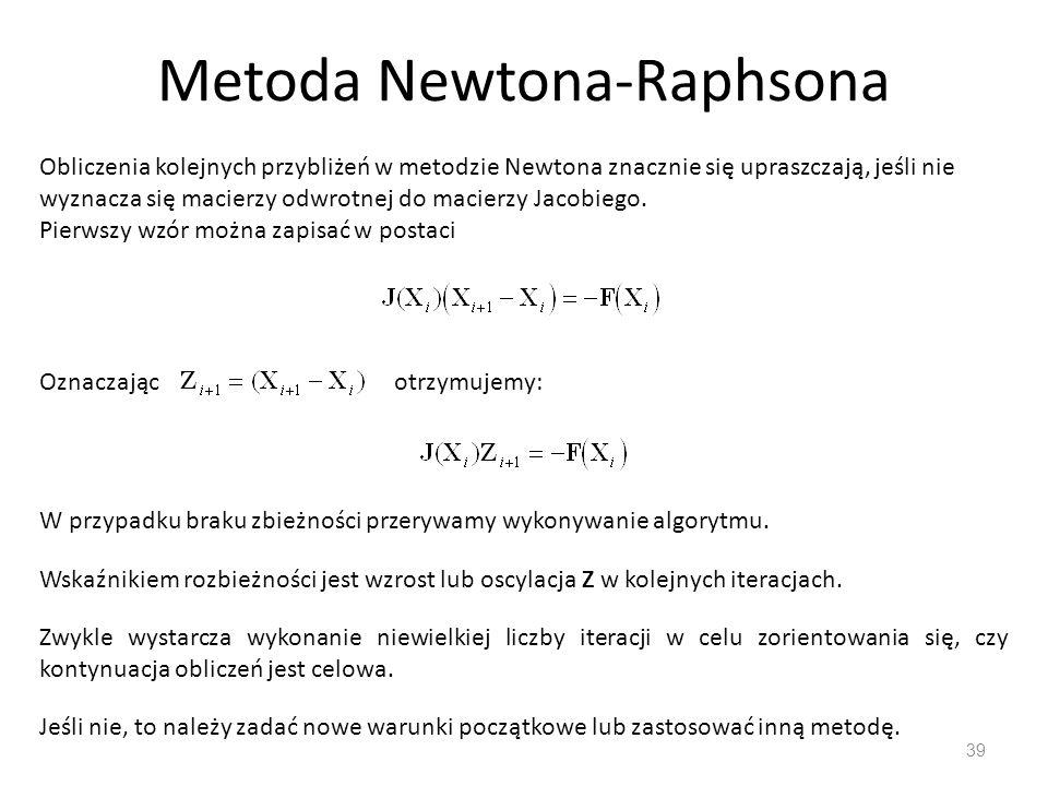 Metoda Newtona-Raphsona 39 Obliczenia kolejnych przybliżeń w metodzie Newtona znacznie się upraszczają, jeśli nie wyznacza się macierzy odwrotnej do m