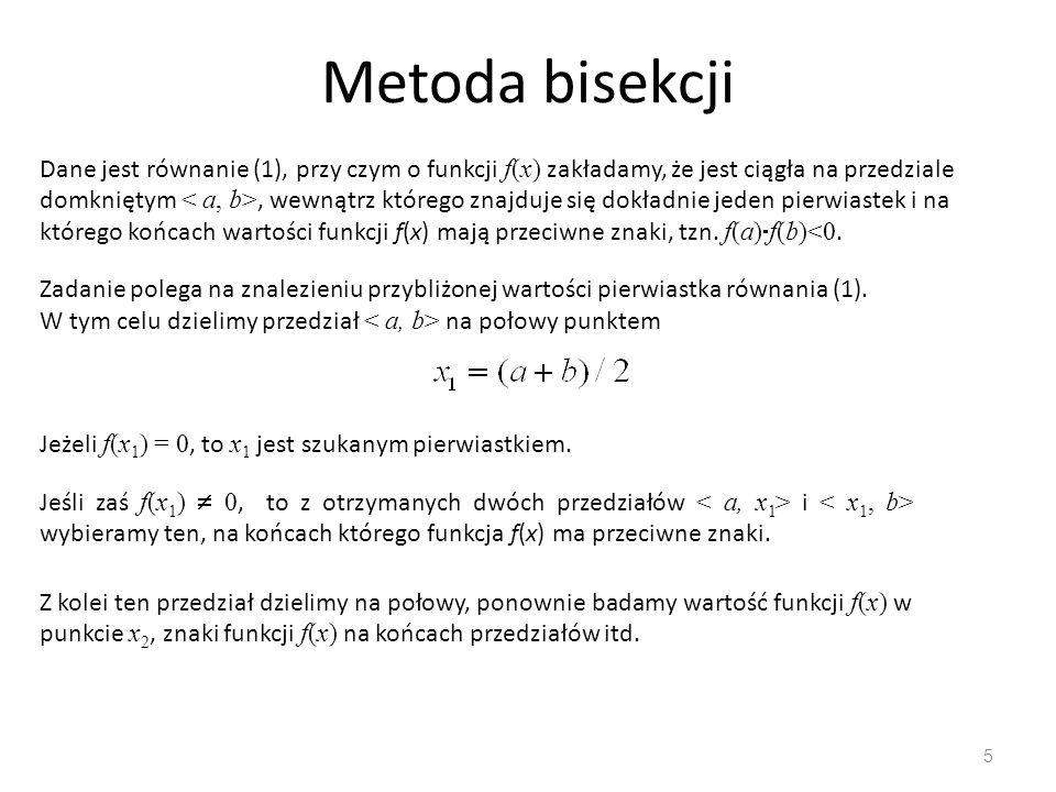 Metoda bisekcji 5 Dane jest równanie (1), przy czym o funkcji f(x) zakładamy, że jest ciągła na przedziale domkniętym, wewnątrz którego znajduje się d