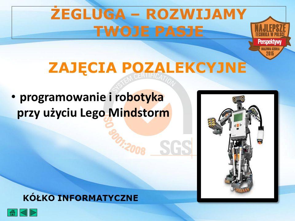 ZAJĘCIA POZALEKCYJNE KÓŁKO INFORMATYCZNE programowanie i robotyka przy użyciu Lego Mindstorm ŻEGLUGA – ROZWIJAMY TWOJE PASJE