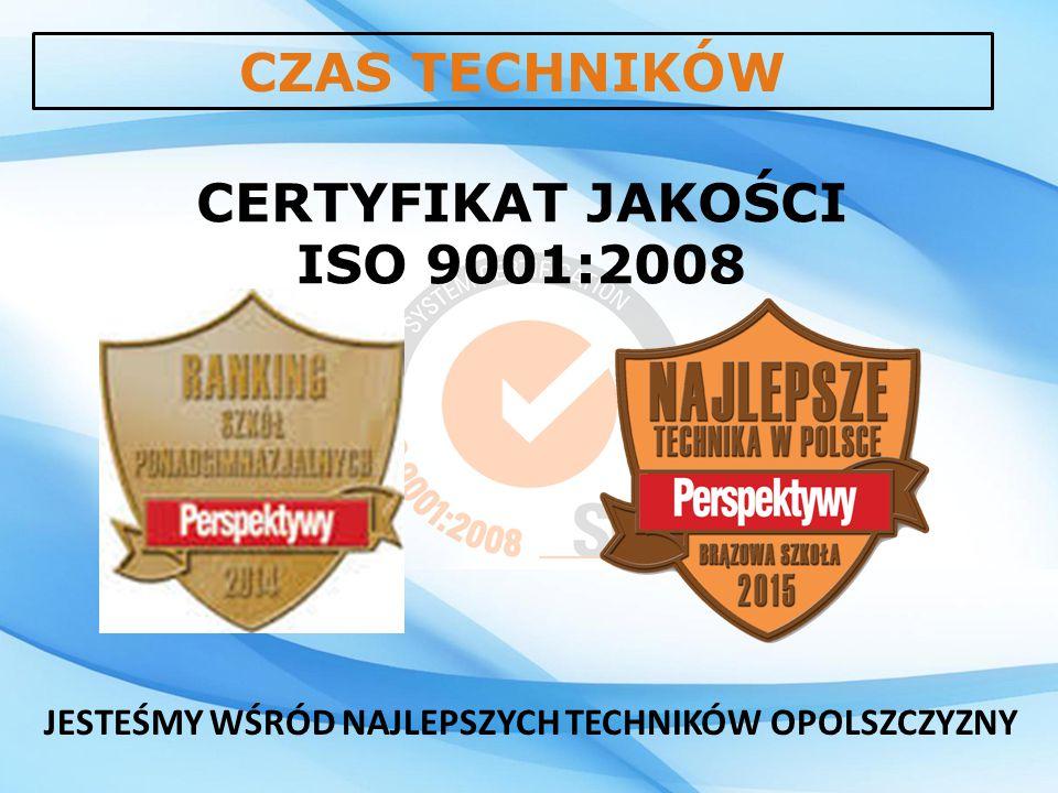 CERTYFIKAT JAKOŚCI ISO 9001:2008 CZAS TECHNIKÓW JESTEŚMY WŚRÓD NAJLEPSZYCH TECHNIKÓW OPOLSZCZYZNY