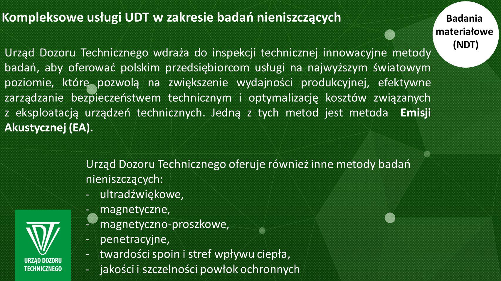 Badania materiałowe (NDT) Urząd Dozoru Technicznego wdraża do inspekcji technicznej innowacyjne metody badań, aby oferować polskim przedsiębiorcom usł