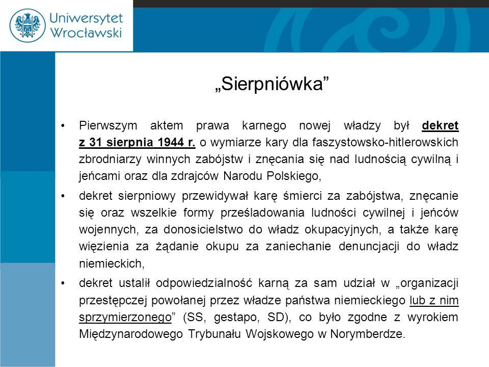 """""""Sierpniówka"""" Pierwszym aktem prawa karnego nowej władzy był dekret z 31 sierpnia 1944 r. o wymiarze kary dla faszystowsko-hitlerowskich zbrodniarzy w"""