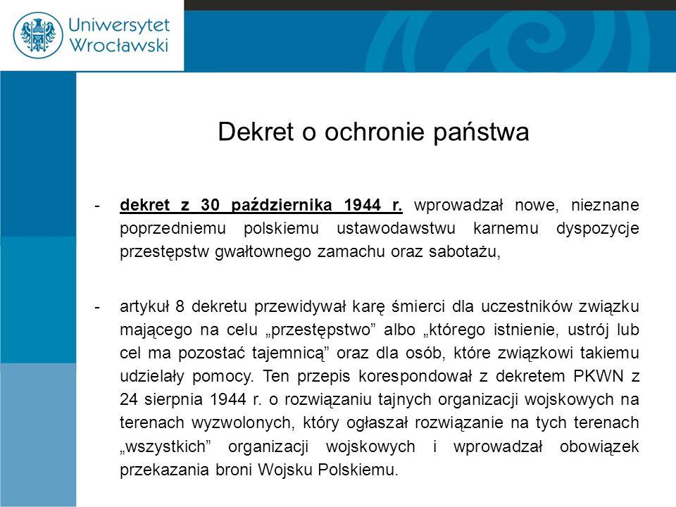Dekret o ochronie państwa -dekret z 30 października 1944 r. wprowadzał nowe, nieznane poprzedniemu polskiemu ustawodawstwu karnemu dyspozycje przestęp