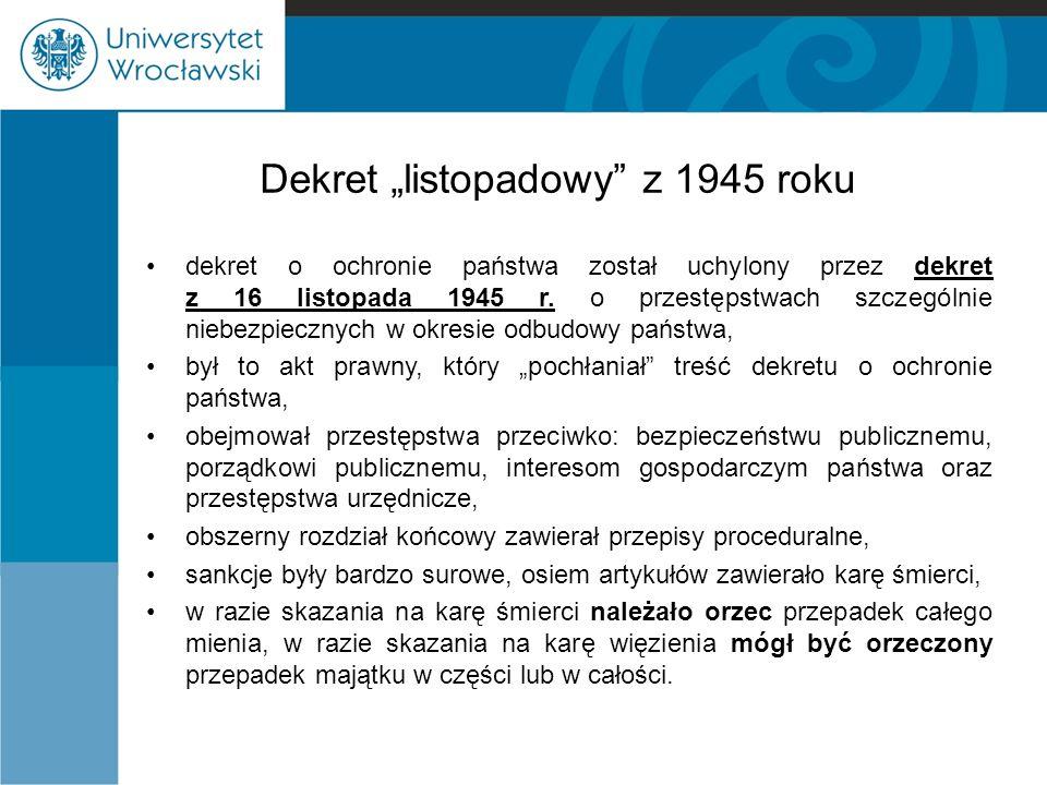 """Dekret """"listopadowy"""" z 1945 roku dekret o ochronie państwa został uchylony przez dekret z 16 listopada 1945 r. o przestępstwach szczególnie niebezpiec"""