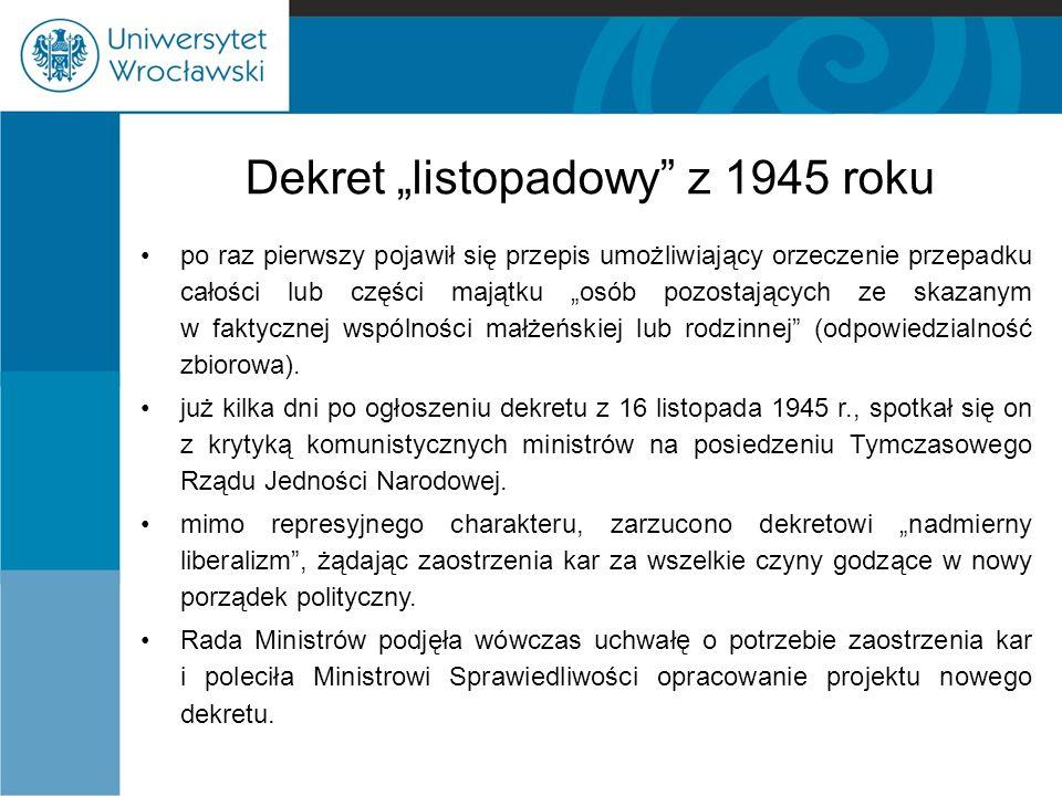 """Dekret """"listopadowy"""" z 1945 roku po raz pierwszy pojawił się przepis umożliwiający orzeczenie przepadku całości lub części majątku """"osób pozostających"""