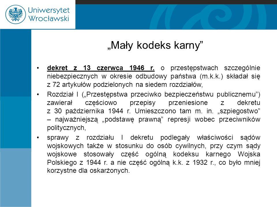 """""""Mały kodeks karny"""" dekret z 13 czerwca 1946 r. o przestępstwach szczególnie niebezpiecznych w okresie odbudowy państwa (m.k.k.) składał się z 72 arty"""