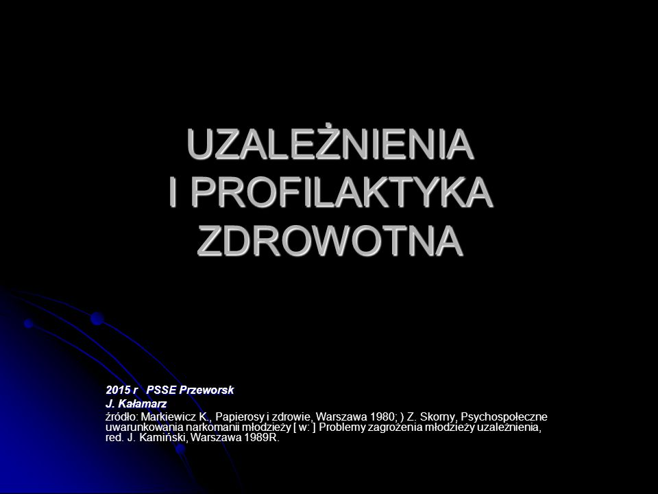 UZALEŻNIENIA I PROFILAKTYKA ZDROWOTNA 2015 r PSSE Przeworsk J.