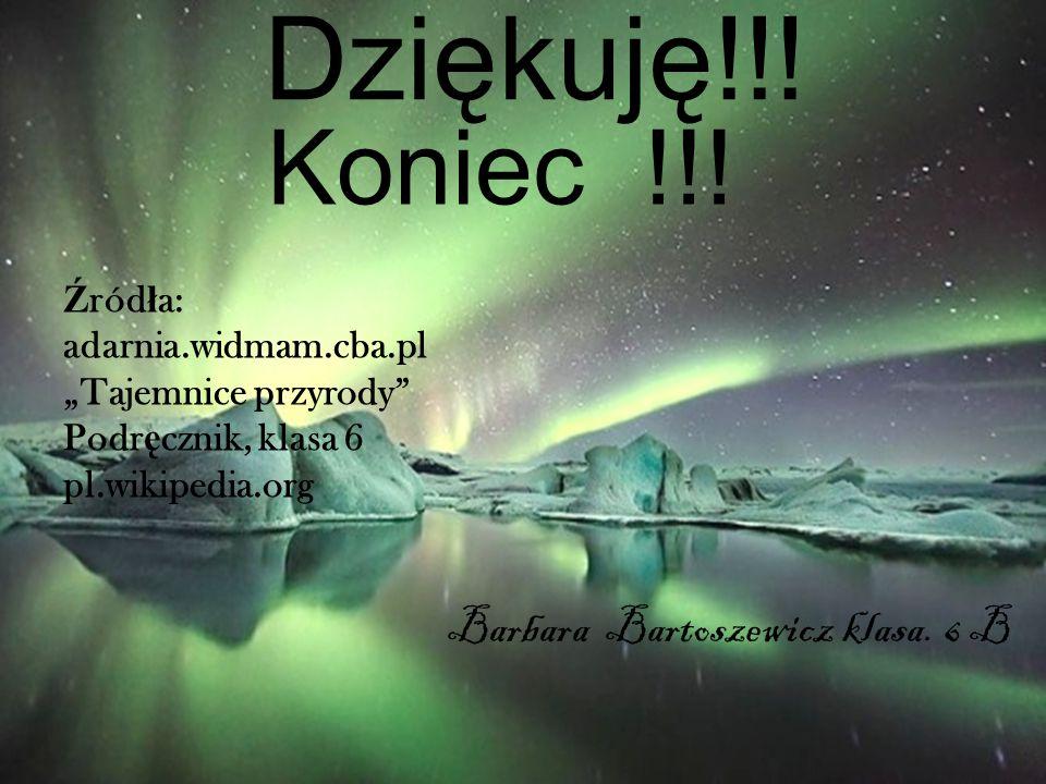 """Dziękuję!!! Koniec !!! Ź ród ł a: adarnia.widmam.cba.pl """"Tajemnice przyrody"""" Podr ę cznik, klasa 6 pl.wikipedia.org Barbara Bartoszewicz klasa. 6 B"""