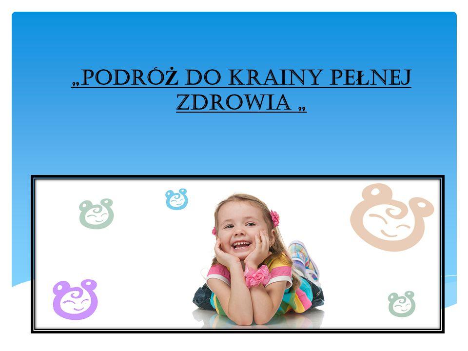 """""""PODRÓ Ż DO KRAINY PE Ł NEJ ZDROWIA """""""