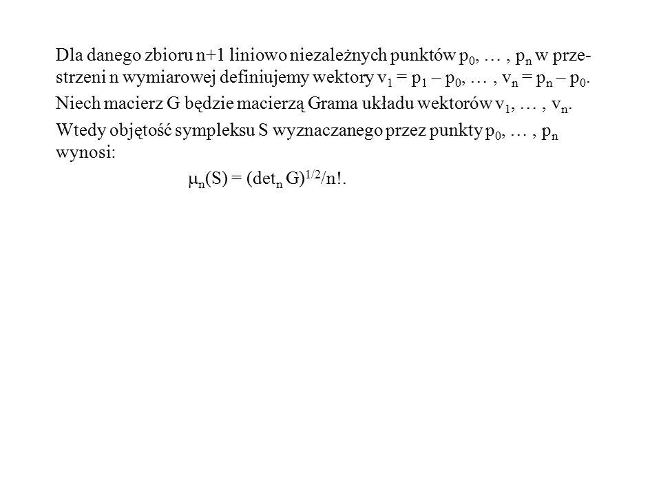Dla danego zbioru n+1 liniowo niezależnych punktów p 0, …, p n w prze- strzeni n wymiarowej definiujemy wektory v 1 = p 1 – p 0, …, v n = p n – p 0. N