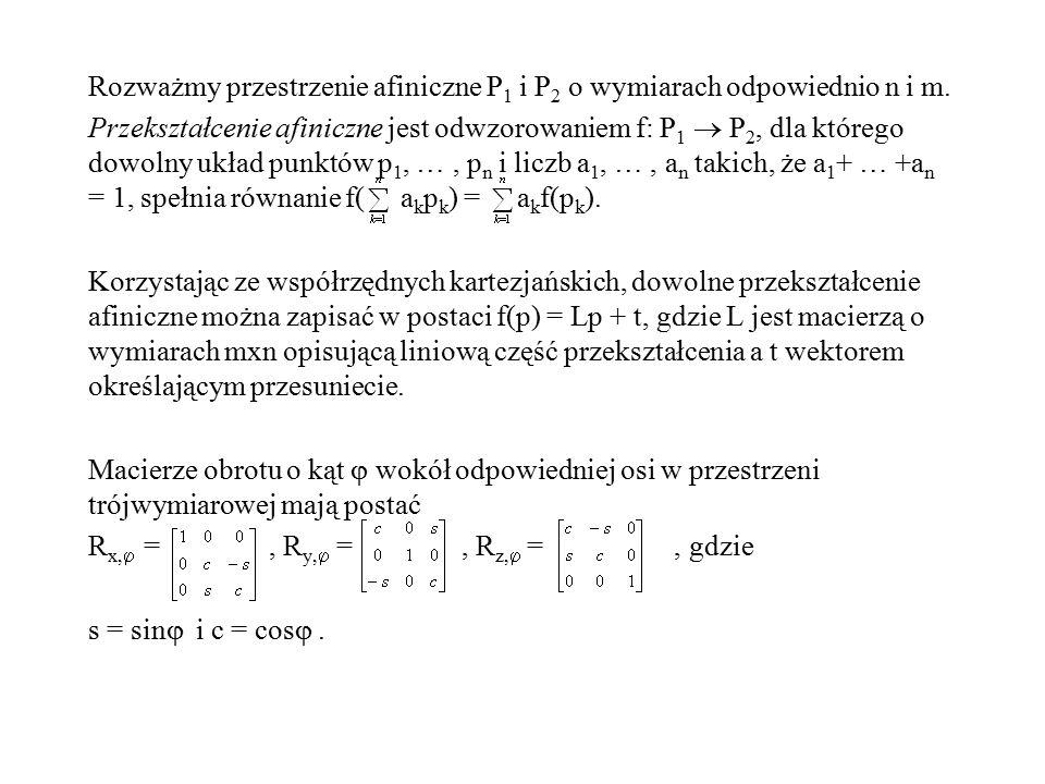 Rozważmy przestrzenie afiniczne P 1 i P 2 o wymiarach odpowiednio n i m. Przekształcenie afiniczne jest odwzorowaniem f: P 1  P 2, dla którego dowoln