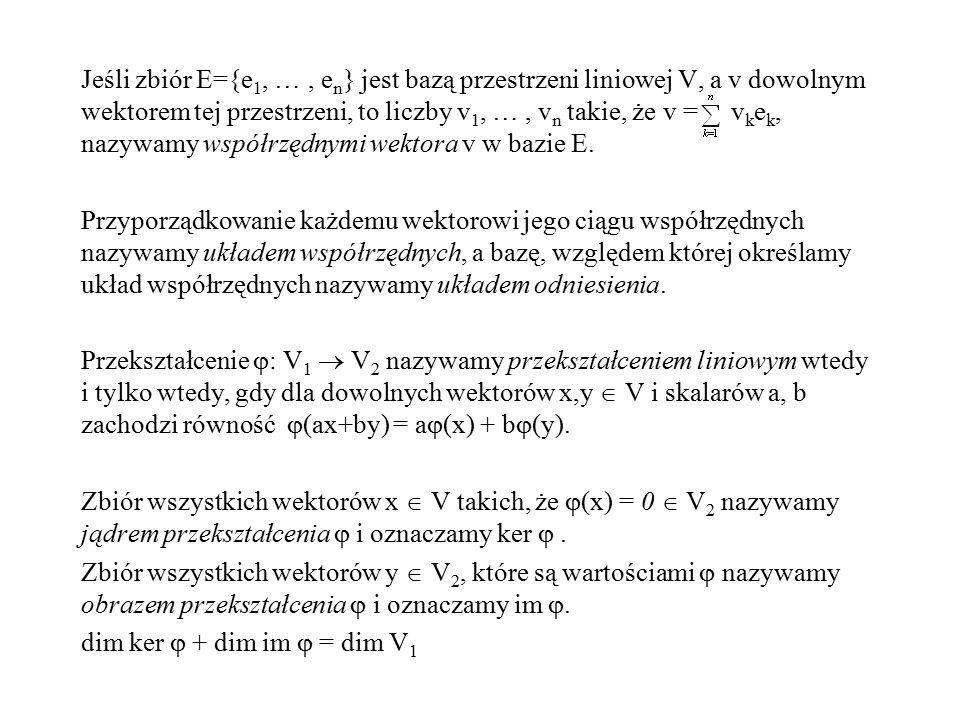 Jeśli zbiór E={e 1, …, e n } jest bazą przestrzeni liniowej V, a v dowolnym wektorem tej przestrzeni, to liczby v 1, …, v n takie, że v = v k e k, naz