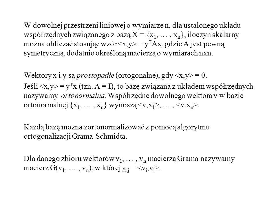 W dowolnej przestrzeni liniowej o wymiarze n, dla ustalonego układu współrzędnych związanego z bazą X = {x 1, …, x n }, iloczyn skalarny można oblicza