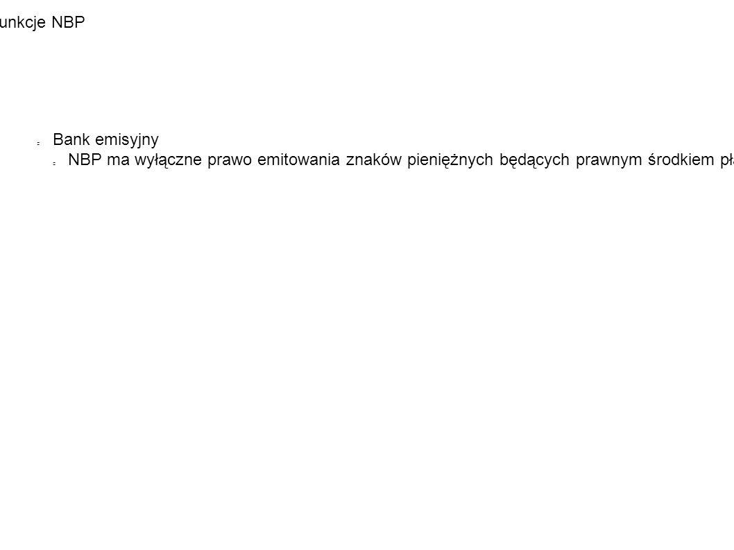 Funkcje NBP Bank emisyjny NBP ma wyłączne prawo emitowania znaków pieniężnych będących prawnym środkiem płatniczym w Polsce.