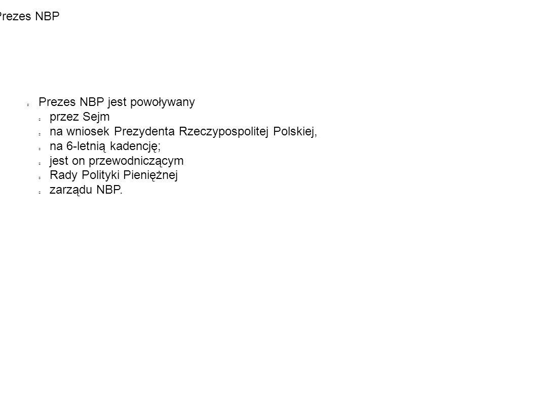 Prezes NBP Prezes NBP jest powoływany przez Sejm na wniosek Prezydenta Rzeczypospolitej Polskiej, na 6-letnią kadencję; jest on przewodniczącym Rady Polityki Pieniężnej zarządu NBP.