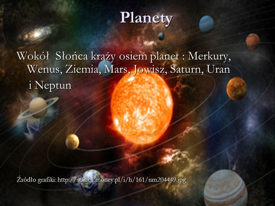 Planety Wokół Słońca krąży osiem planet : Merkury, Wenus, Ziemia, Mars, Jowisz, Saturn, Uran i Neptun i Neptun Źródło grafiki: http://static1.money.pl